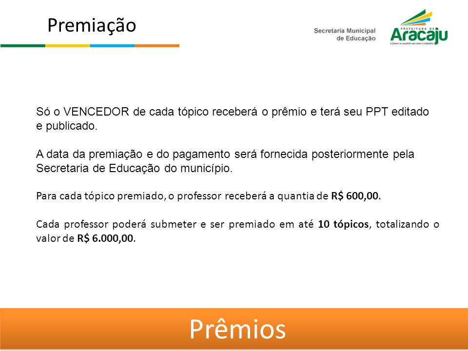 Premiação Prêmios Só o VENCEDOR de cada tópico receberá o prêmio e terá seu PPT editado e publicado.
