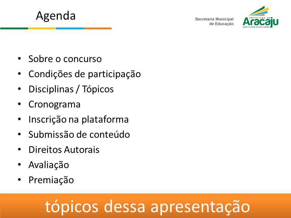 Sobre o concurso Condições de participação Disciplinas / Tópicos Cronograma Inscrição na plataforma Submissão de conteúdo Direitos Autorais Avaliação Premiação Agenda tópicos dessa apresentação