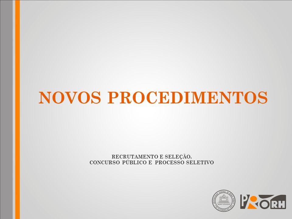 NOVOS PROCEDIMENTOS RECRUTAMENTO E SELEÇÃO, CONCURSO PÚBLICO E PROCESSO SELETIVO