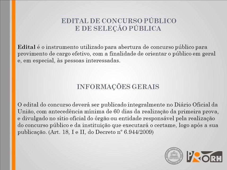 EDITAL DE CONCURSO PÚBLICO E DE SELEÇÃO PÚBLICA Edital é o instrumento utilizado para abertura de concurso público para provimento de cargo efetivo, c