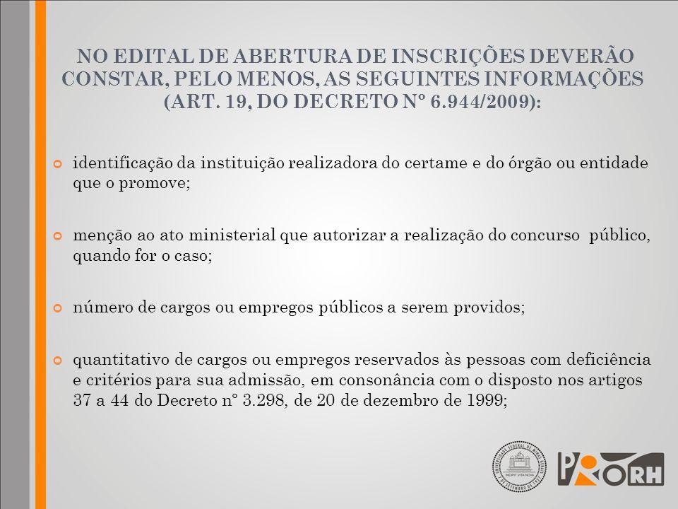 NO EDITAL DE ABERTURA DE INSCRIÇÕES DEVERÃO CONSTAR, PELO MENOS, AS SEGUINTES INFORMAÇÕES (ART. 19, DO DECRETO Nº 6.944/2009): identificação da instit