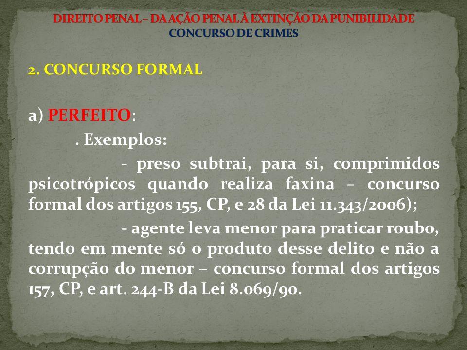 2. CONCURSO FORMAL a) PERFEITO:. Exemplos: - preso subtrai, para si, comprimidos psicotrópicos quando realiza faxina – concurso formal dos artigos 155