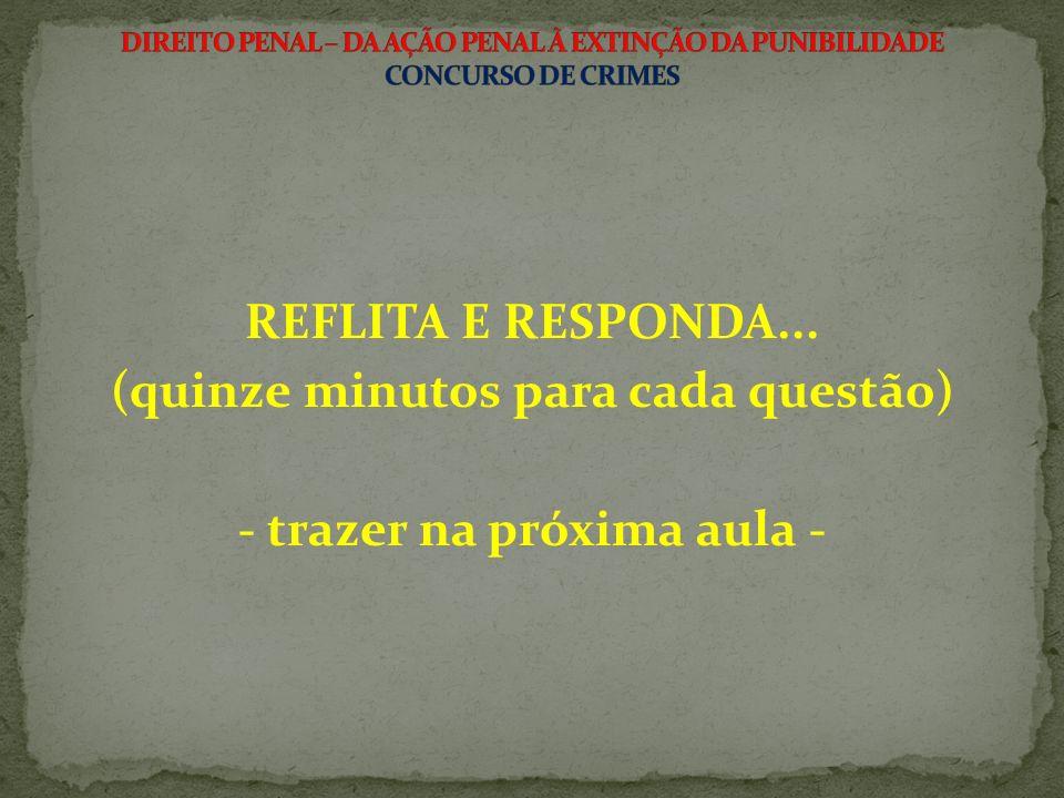 REFLITA E RESPONDA... (quinze minutos para cada questão) - trazer na próxima aula -
