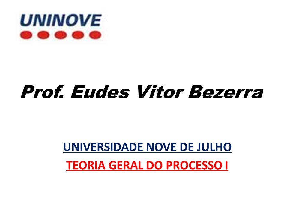 Prof. Eudes Vitor Bezerra UNIVERSIDADE NOVE DE JULHO TEORIA GERAL DO PROCESSO I
