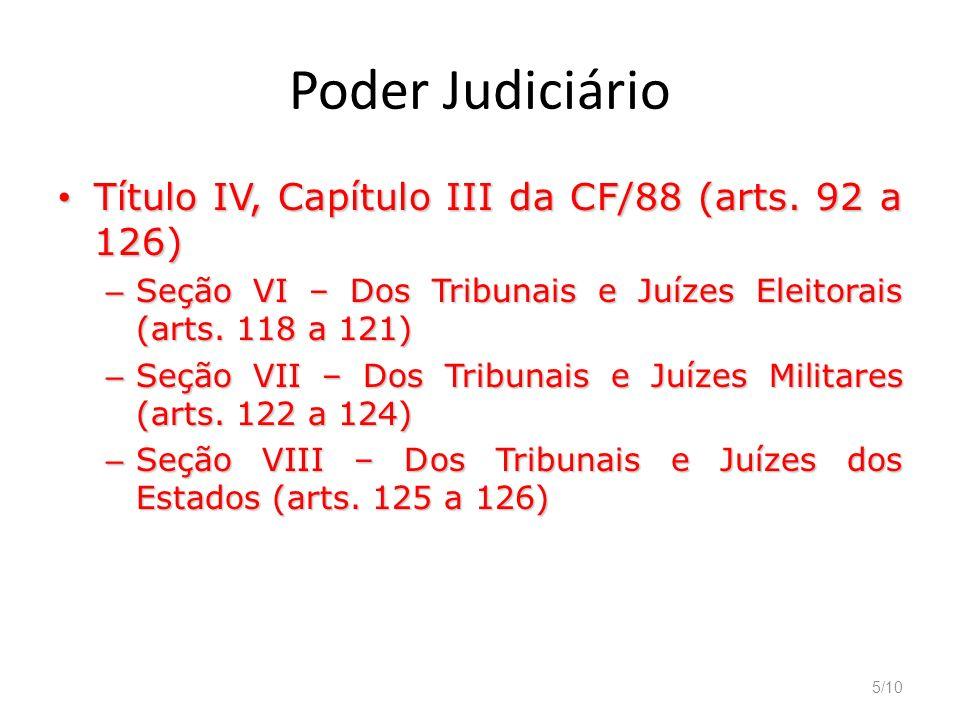 5/10 Poder Judiciário Título IV, Capítulo III da CF/88 (arts. 92 a 126) Título IV, Capítulo III da CF/88 (arts. 92 a 126) – Seção VI – Dos Tribunais e