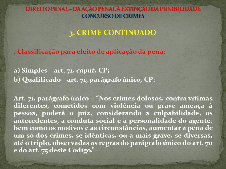 3.CRIME CONTINUADO. Classificação para efeito de aplicação da pena: a) Simples – art.