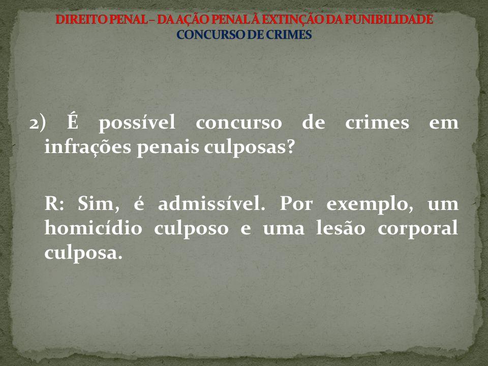 2) É possível concurso de crimes em infrações penais culposas.