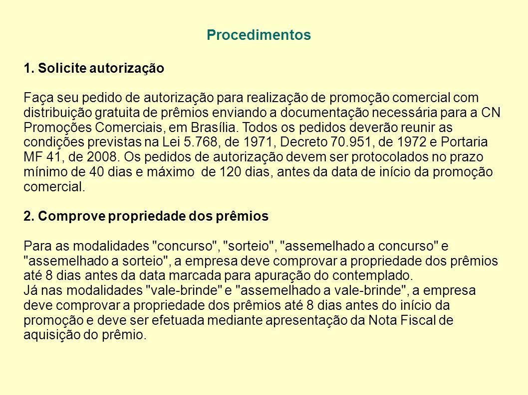 Procedimentos 1. Solicite autorização Faça seu pedido de autorização para realização de promoção comercial com distribuição gratuita de prêmios envian