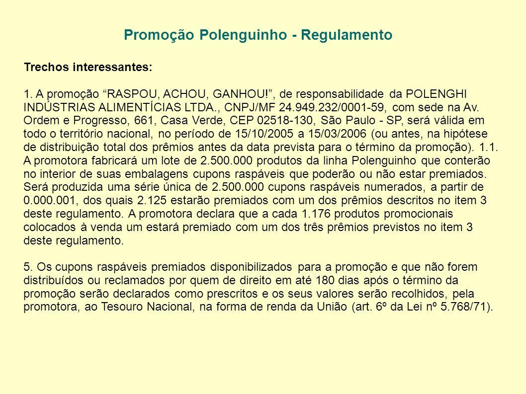 Promoção Polenguinho - Regulamento Trechos interessantes: 1. A promoção RASPOU, ACHOU, GANHOU!, de responsabilidade da POLENGHI INDÚSTRIAS ALIMENTÍCIA