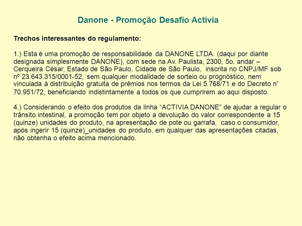 Danone - Promoção Desafio Activia Trechos interessantes do regulamento: 1.) Esta é uma promoção de responsabilidade da DANONE LTDA. (daqui por diante