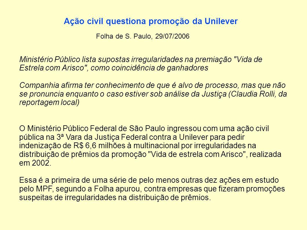 Ação civil questiona promoção da Unilever Folha de S. Paulo, 29/07/2006 Ministério Público lista supostas irregularidades na premiação