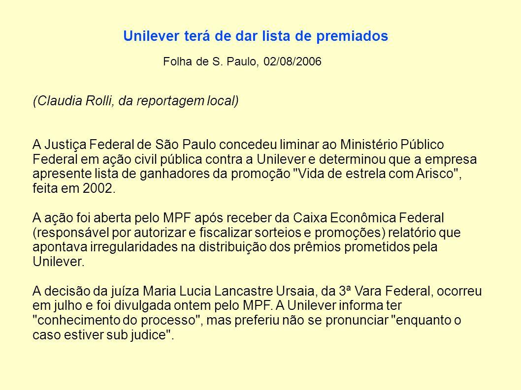 Unilever terá de dar lista de premiados Folha de S. Paulo, 02/08/2006 (Claudia Rolli, da reportagem local) A Justiça Federal de São Paulo concedeu lim