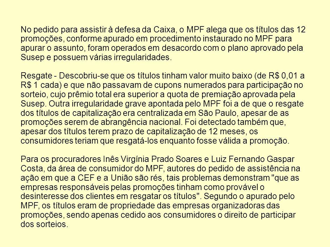 No pedido para assistir à defesa da Caixa, o MPF alega que os títulos das 12 promoções, conforme apurado em procedimento instaurado no MPF para apurar