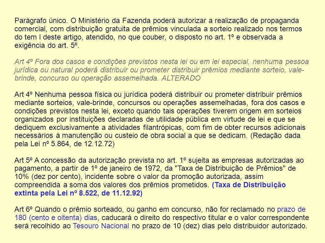 Parágrafo único. O Ministério da Fazenda poderá autorizar a realização de propaganda comercial, com distribuição gratuita de prêmios vinculada a sorte