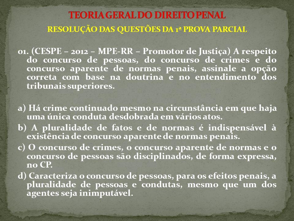 01. (CESPE – 2012 – MPE-RR – Promotor de Justiça) A respeito do concurso de pessoas, do concurso de crimes e do concurso aparente de normas penais, as