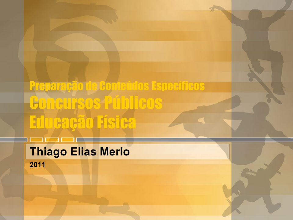 Preparação de Conteúdos Específicos Concursos Públicos Educação Física Thiago Elias Merlo 2011