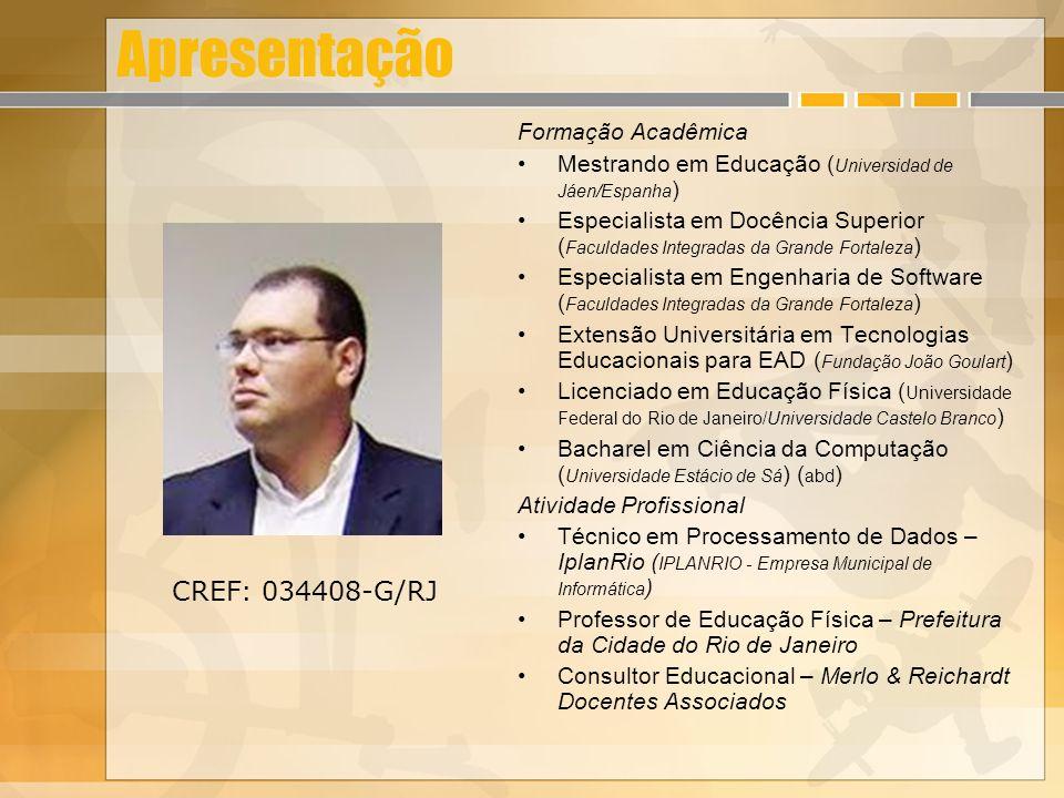 Apresentação Formação Acadêmica Mestrando em Educação ( Universidad de Jáen/Espanha ) Especialista em Docência Superior ( Faculdades Integradas da Gra
