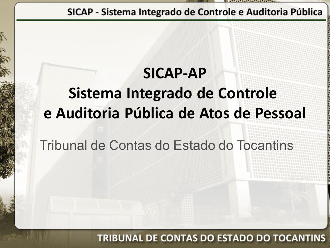 Tribunal de Contas do Estado do Tocantins SICAP-AP Sistema Integrado de Controle e Auditoria Pública de Atos de Pessoal