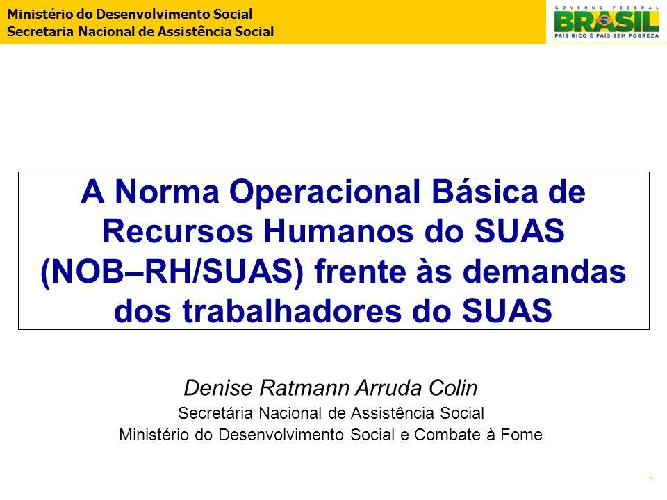 Ministério do Desenvolvimento Social Secretaria Nacional de Assistência Social. A Norma Operacional Básica de Recursos Humanos do SUAS (NOB–RH/SUAS) f