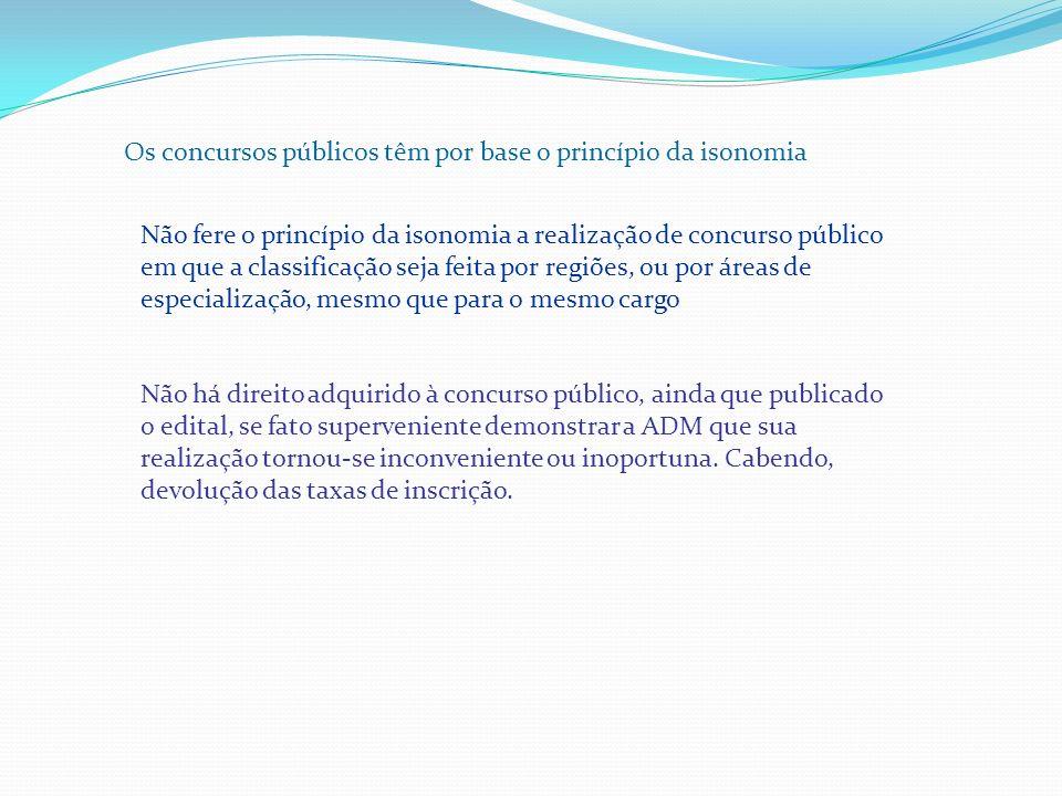 Os concursos públicos têm por base o princípio da isonomia Não fere o princípio da isonomia a realização de concurso público em que a classificação se