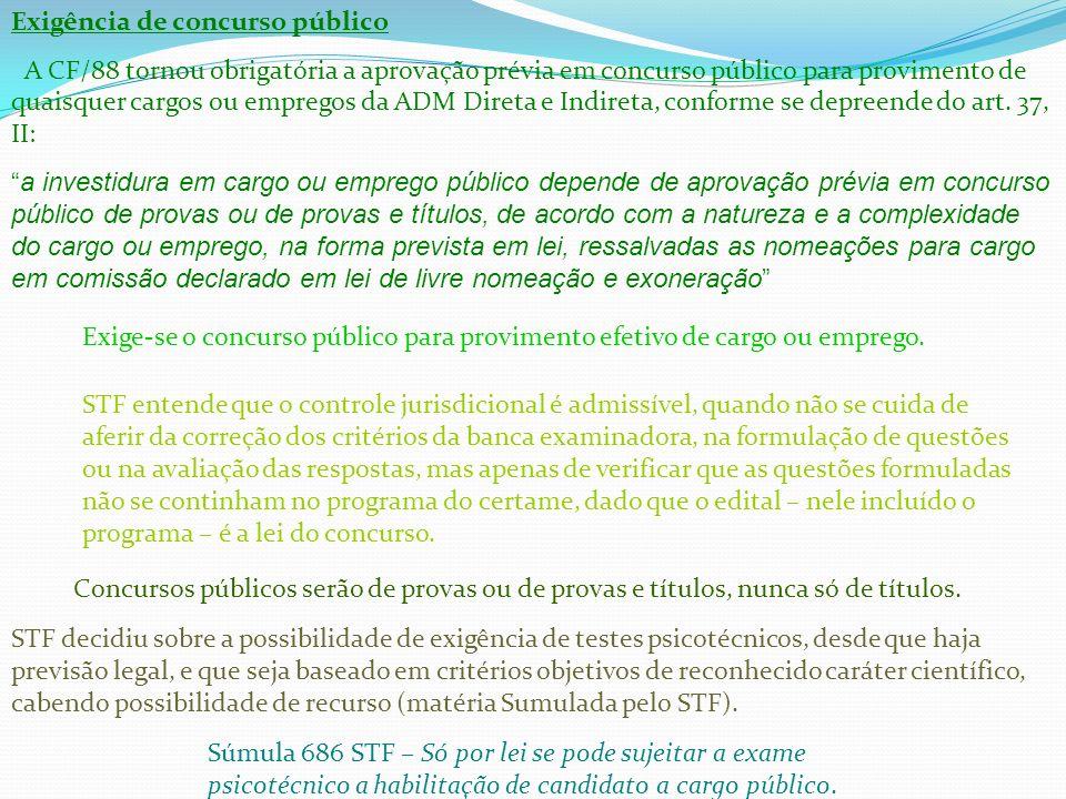Exigência de concurso público A CF/88 tornou obrigatória a aprovação prévia em concurso público para provimento de quaisquer cargos ou empregos da ADM