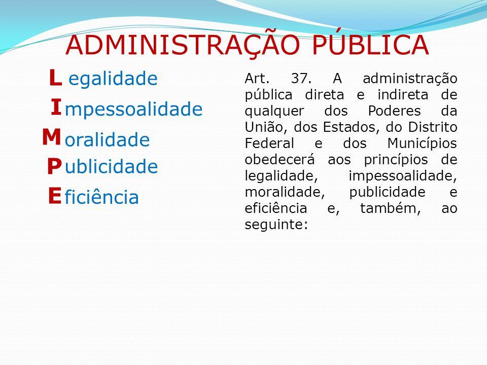 LEGALIDADE Art. 5º, II vs. Art. 37 ADMINISTRAÇÃO PÚBLICA