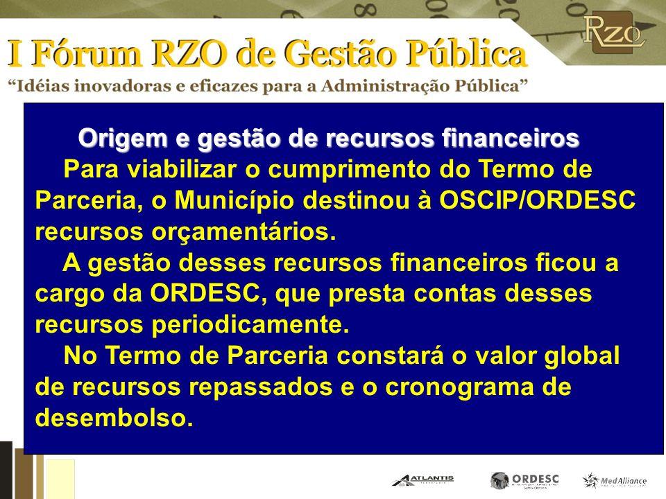 Origem e gestão de recursos financeiros Para viabilizar o cumprimento do Termo de Parceria, o Município destinou à OSCIP/ORDESC recursos orçamentários.