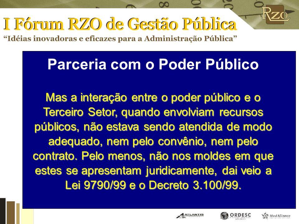 Parceria com o Poder Público Mas a interação entre o poder público e o Terceiro Setor, quando envolviam recursos públicos, não estava sendo atendida de modo adequado, nem pelo convênio, nem pelo contrato.