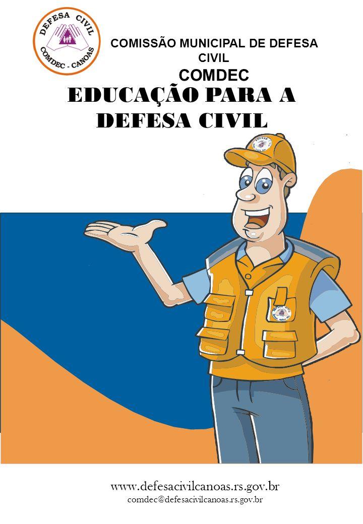 www.defesacivilcanoas.rs.gov.br comdec@defesacivilcanoas.rs.gov.br COMISSÃO MUNICIPAL DE DEFESA CIVIL COMDEC EDUCAÇÃO PARA A DEFESA CIVIL