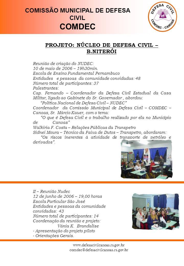 www.defesacivilcanoas.rs.gov.br comdec@defesacivilcanoas.rs.gov.br PROJETO: NÚCLEO DE DEFESA CIVIL – B.NITERÓI Reunião de criação do NUDEC: 10 de maio de 2006 – 19h30min.