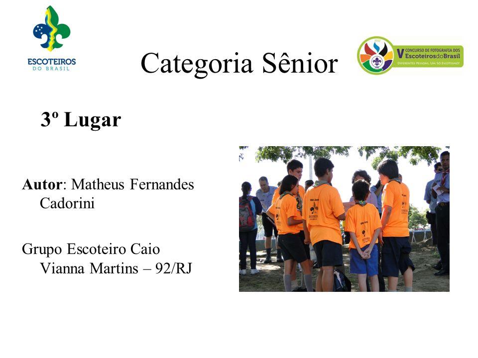 Categoria Sênior 3º Lugar Autor: Matheus Fernandes Cadorini Grupo Escoteiro Caio Vianna Martins – 92/RJ