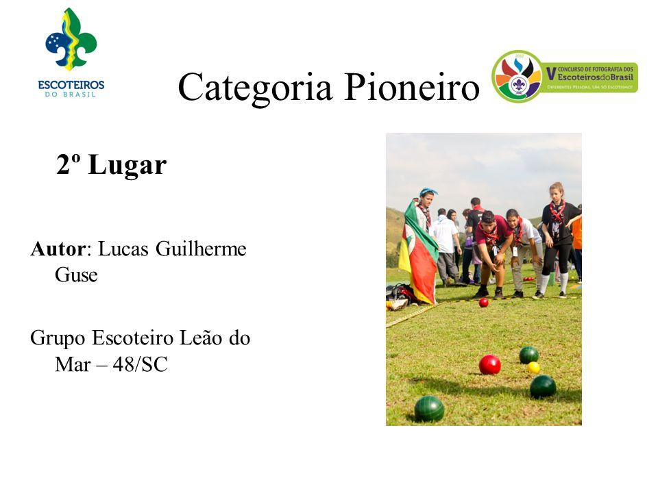 Categoria Pioneiro 2º Lugar Autor: Lucas Guilherme Guse Grupo Escoteiro Leão do Mar – 48/SC