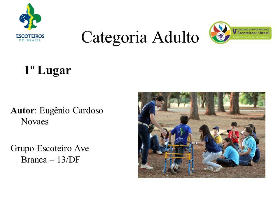 Categoria Adulto 1º Lugar Autor: Eugênio Cardoso Novaes Grupo Escoteiro Ave Branca – 13/DF