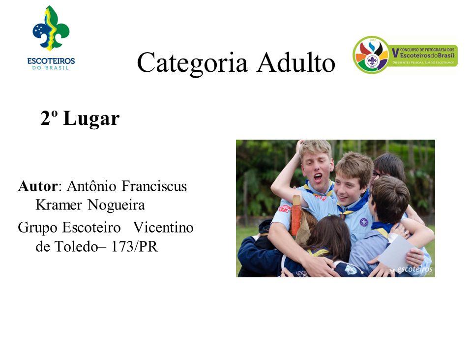 Categoria Adulto 2º Lugar Autor: Antônio Franciscus Kramer Nogueira Grupo Escoteiro Vicentino de Toledo– 173/PR