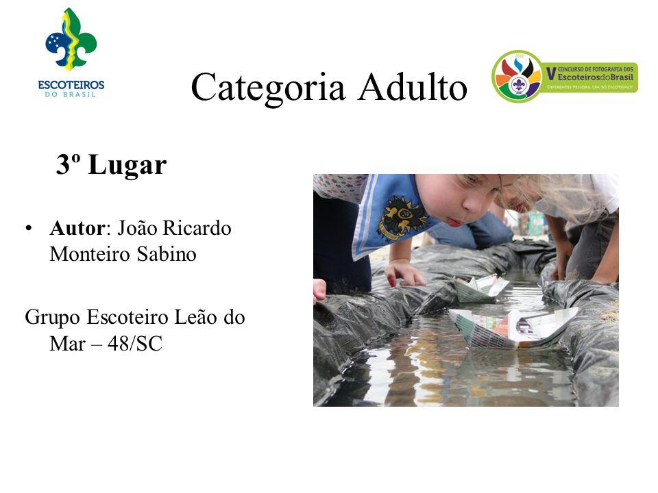 Categoria Adulto 3º Lugar Autor: João Ricardo Monteiro Sabino Grupo Escoteiro Leão do Mar – 48/SC