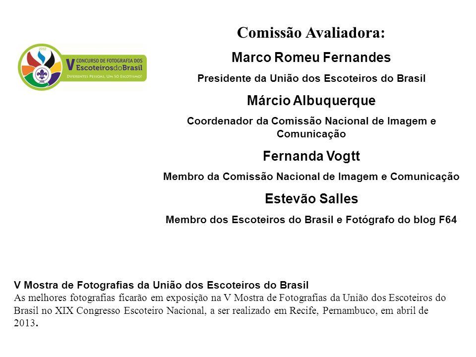 Comissão Avaliadora: Marco Romeu Fernandes Presidente da União dos Escoteiros do Brasil Márcio Albuquerque Coordenador da Comissão Nacional de Imagem