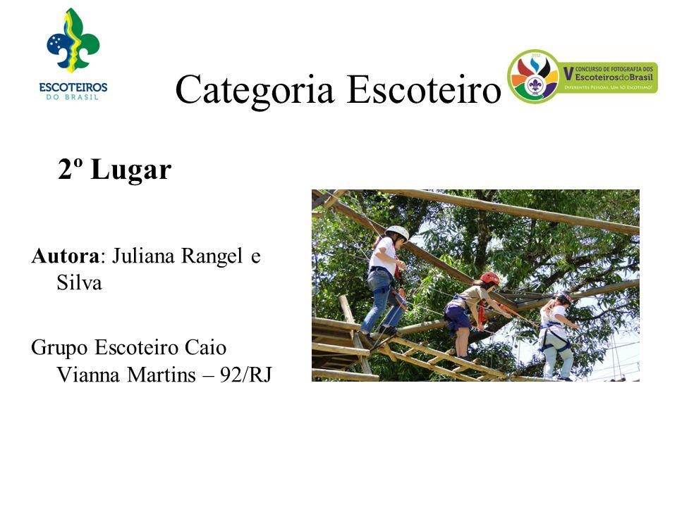 Categoria Escoteiro 2º Lugar Autora: Juliana Rangel e Silva Grupo Escoteiro Caio Vianna Martins – 92/RJ