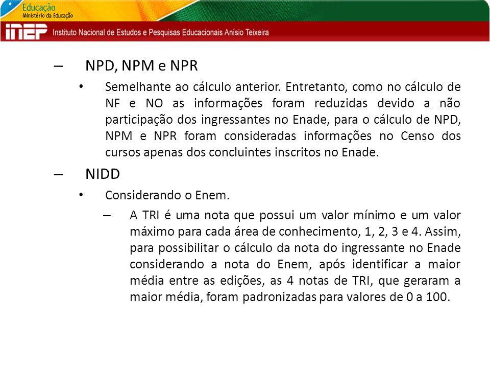 – NPD, NPM e NPR Semelhante ao cálculo anterior. Entretanto, como no cálculo de NF e NO as informações foram reduzidas devido a não participação dos i