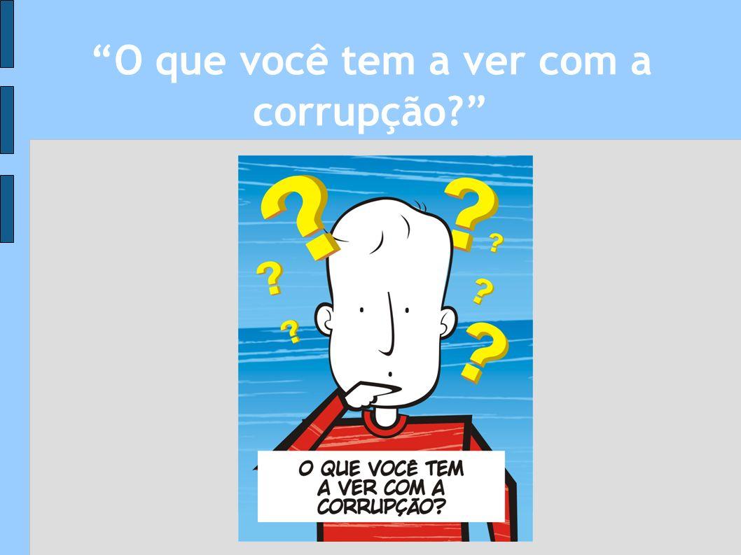 O que você tem a ver com a corrupção?