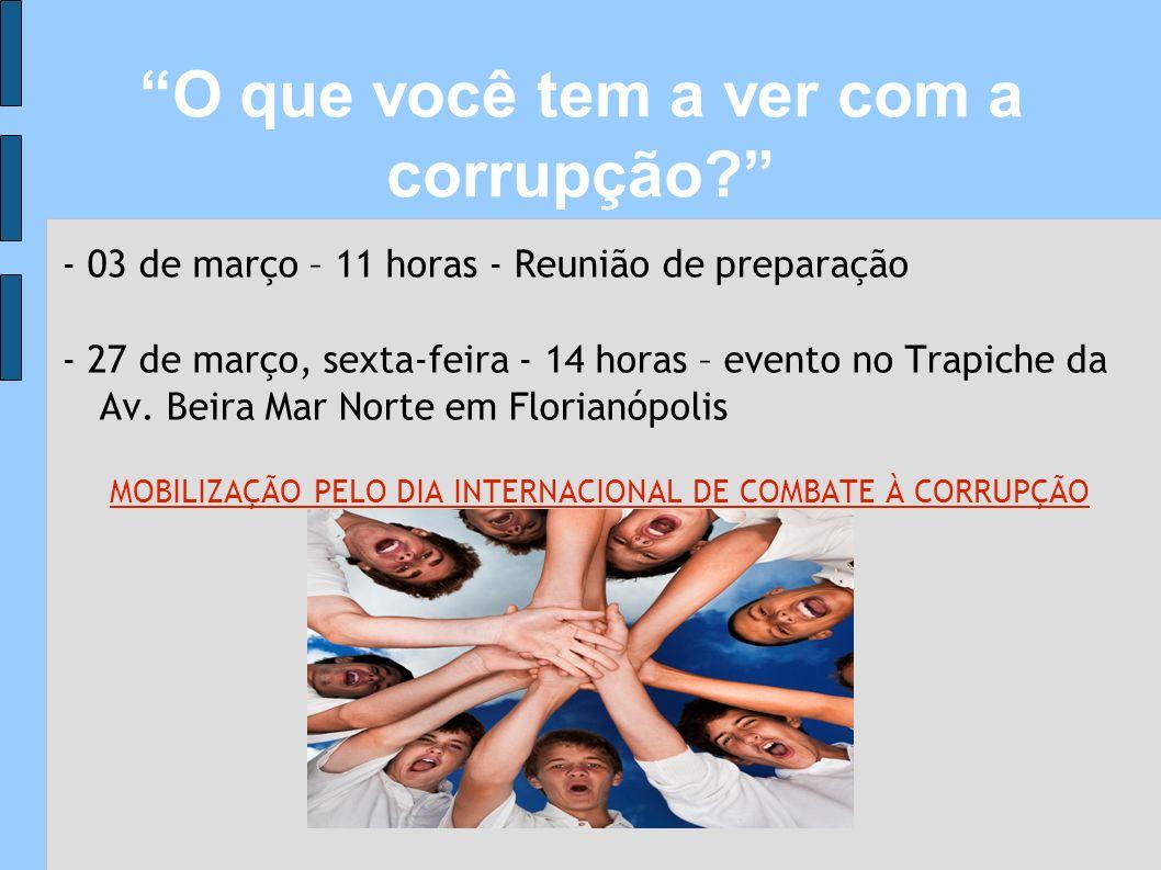 - 03 de março – 11 horas - Reunião de preparação - 27 de março, sexta-feira - 14 horas – evento no Trapiche da Av. Beira Mar Norte em Florianópolis MO