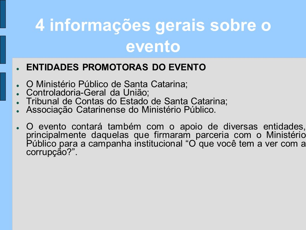ENTIDADES PROMOTORAS DO EVENTO O Ministério Público de Santa Catarina; Controladoria-Geral da União; Tribunal de Contas do Estado de Santa Catarina; A