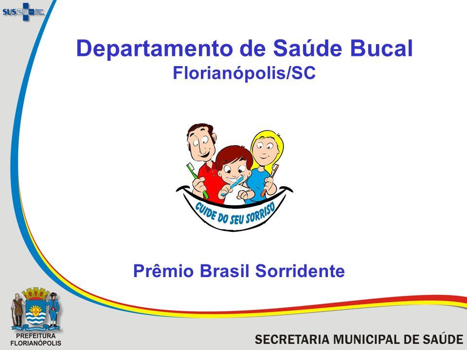 Departamento de Saúde Bucal Florianópolis/SC Prêmio Brasil Sorridente