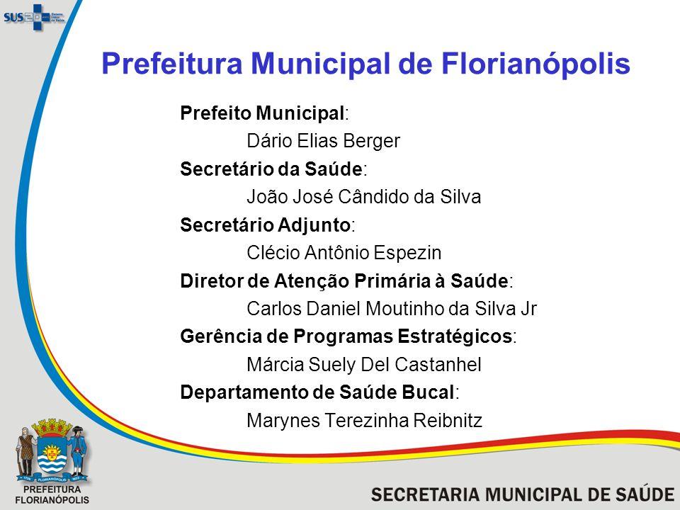 Prefeitura Municipal de Florianópolis Prefeito Municipal: Dário Elias Berger Secretário da Saúde: João José Cândido da Silva Secretário Adjunto: Cléci