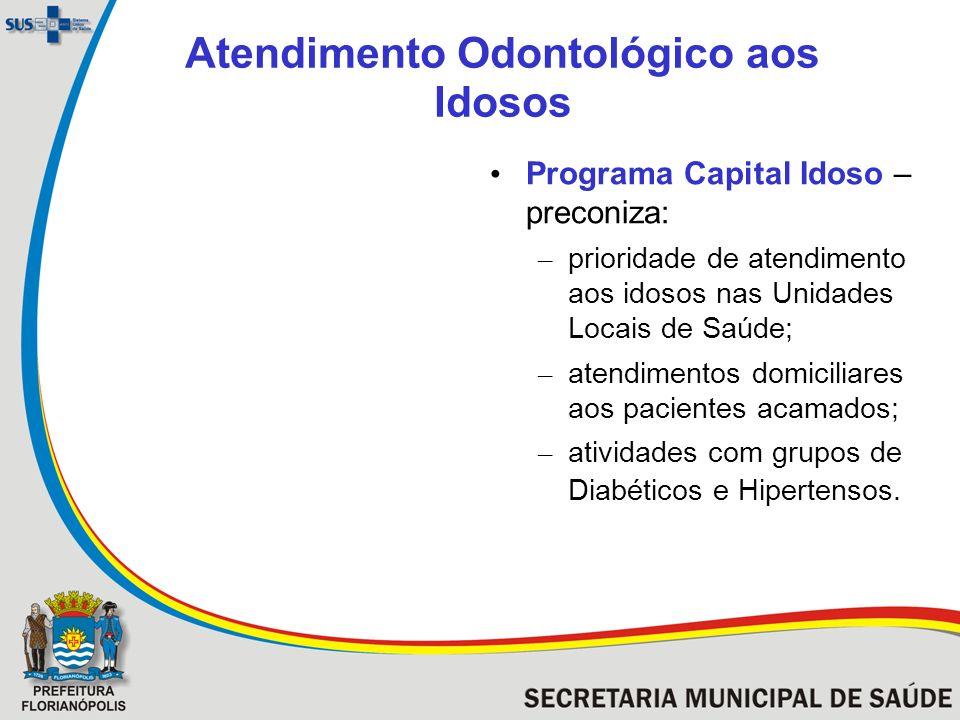 Atendimento Odontológico aos Idosos Programa Capital Idoso – preconiza: – prioridade de atendimento aos idosos nas Unidades Locais de Saúde; – atendim