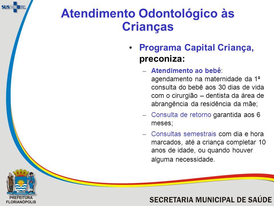 Atendimento Odontológico às Crianças Programa Capital Criança, preconiza: – Atendimento ao bebê: agendamento na maternidade da 1ª consulta do bebê aos