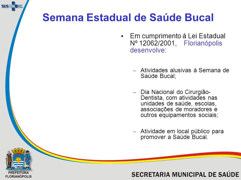 Semana Estadual de Saúde Bucal Em cumprimento à Lei Estadual Nº 12062/2001, Florianópolis desenvolve: – Atividades alusivas à Semana de Saúde Bucal; –
