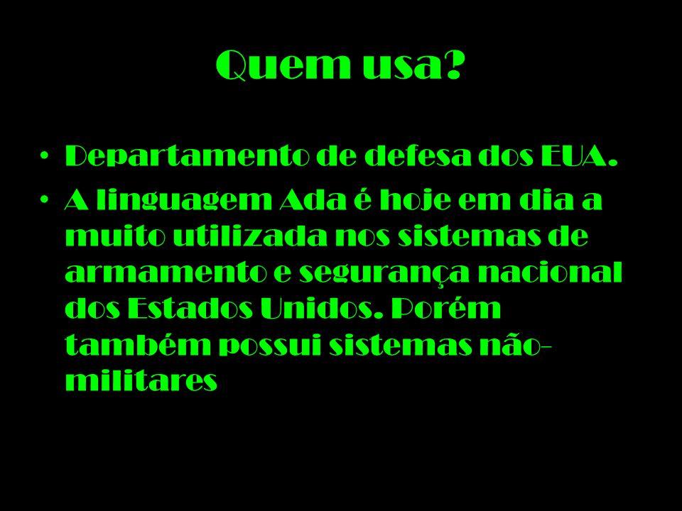 Quem usa? Departamento de defesa dos EUA. A linguagem Ada é hoje em dia a muito utilizada nos sistemas de armamento e segurança nacional dos Estados U