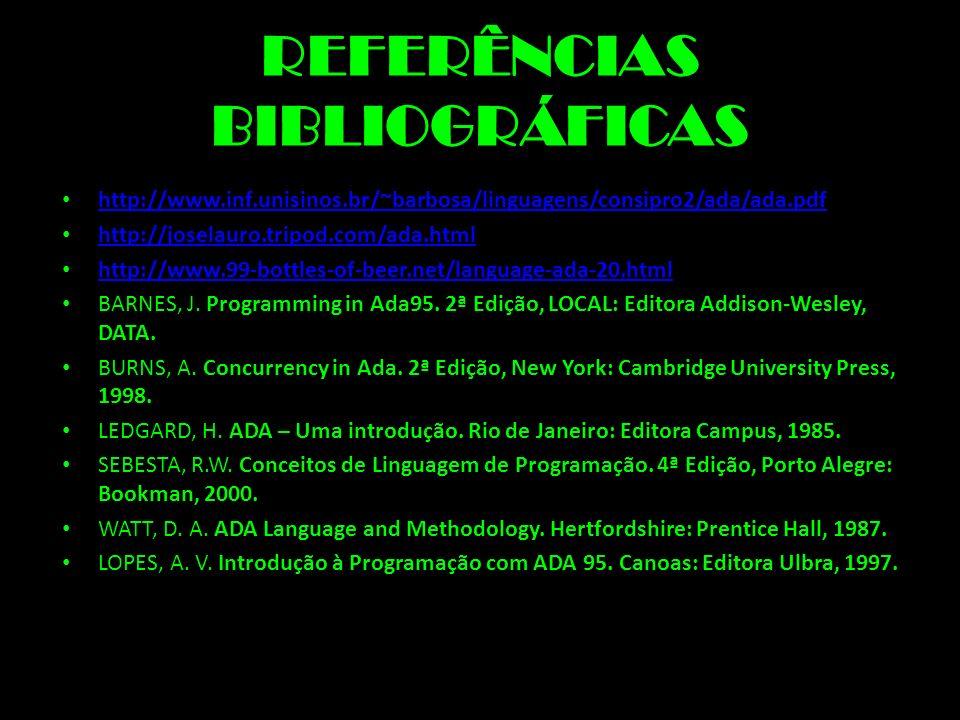 REFERÊNCIAS BIBLIOGRÁFICAS http://www.inf.unisinos.br/~barbosa/linguagens/consipro2/ada/ada.pdf http://joselauro.tripod.com/ada.html http://www.99-bot