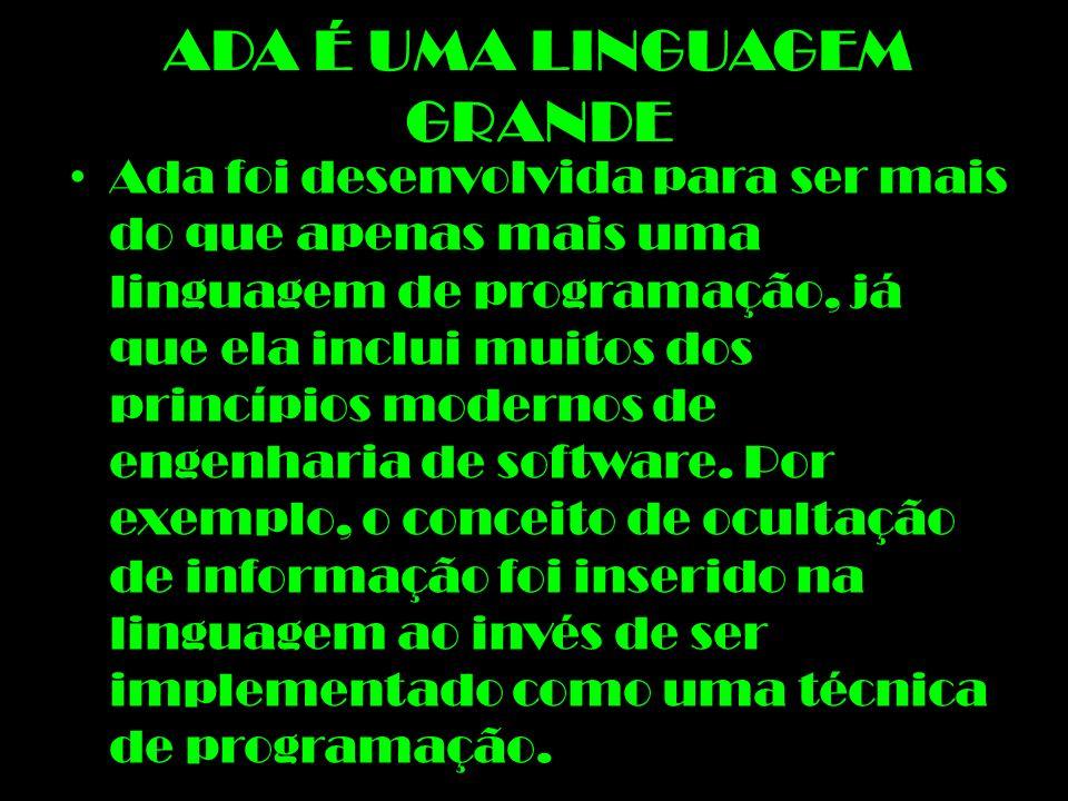 ADA É UMA LINGUAGEM GRANDE Ada foi desenvolvida para ser mais do que apenas mais uma linguagem de programação, já que ela inclui muitos dos princípios