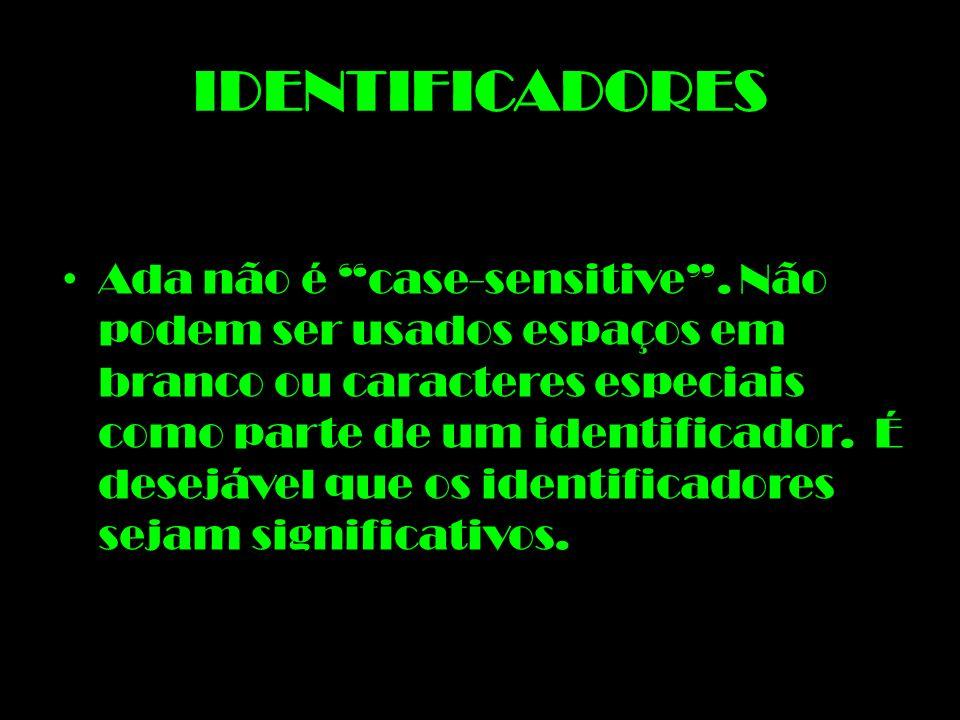IDENTIFICADORES Ada não é case-sensitive. Não podem ser usados espaços em branco ou caracteres especiais como parte de um identificador. É desejável q